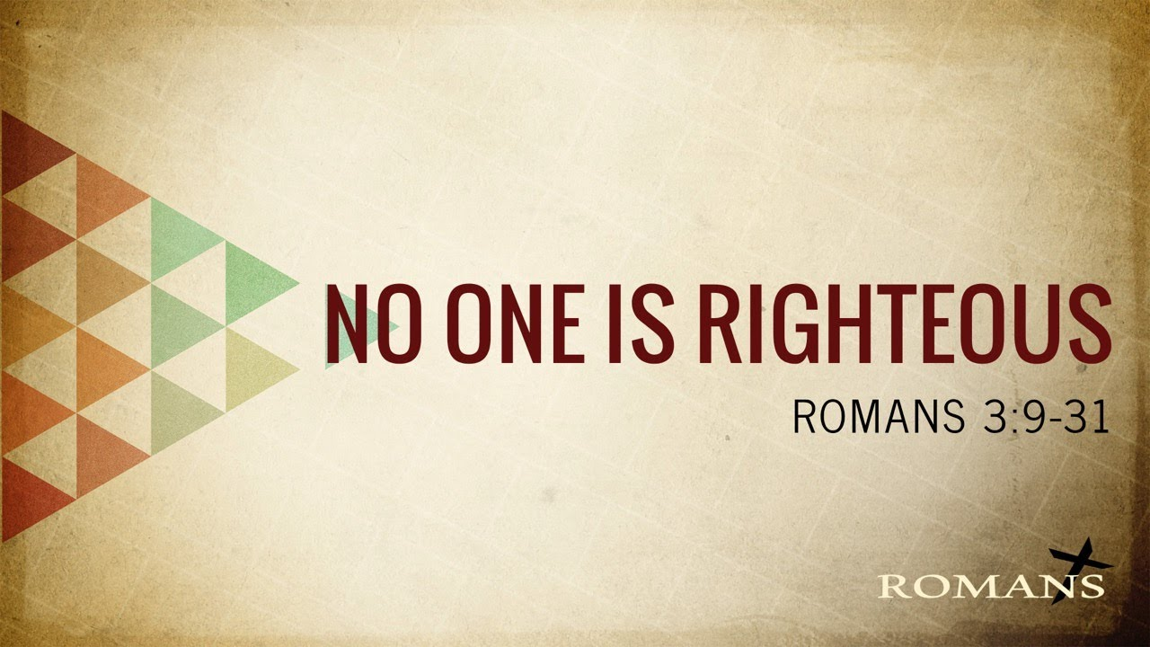 7/4/21 (10:30) - Romans: No One Is Righteous
