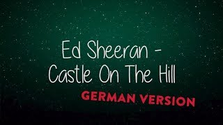 ED SHEERAN - CASTLE ON THE HILL (GERMAN VERSION)