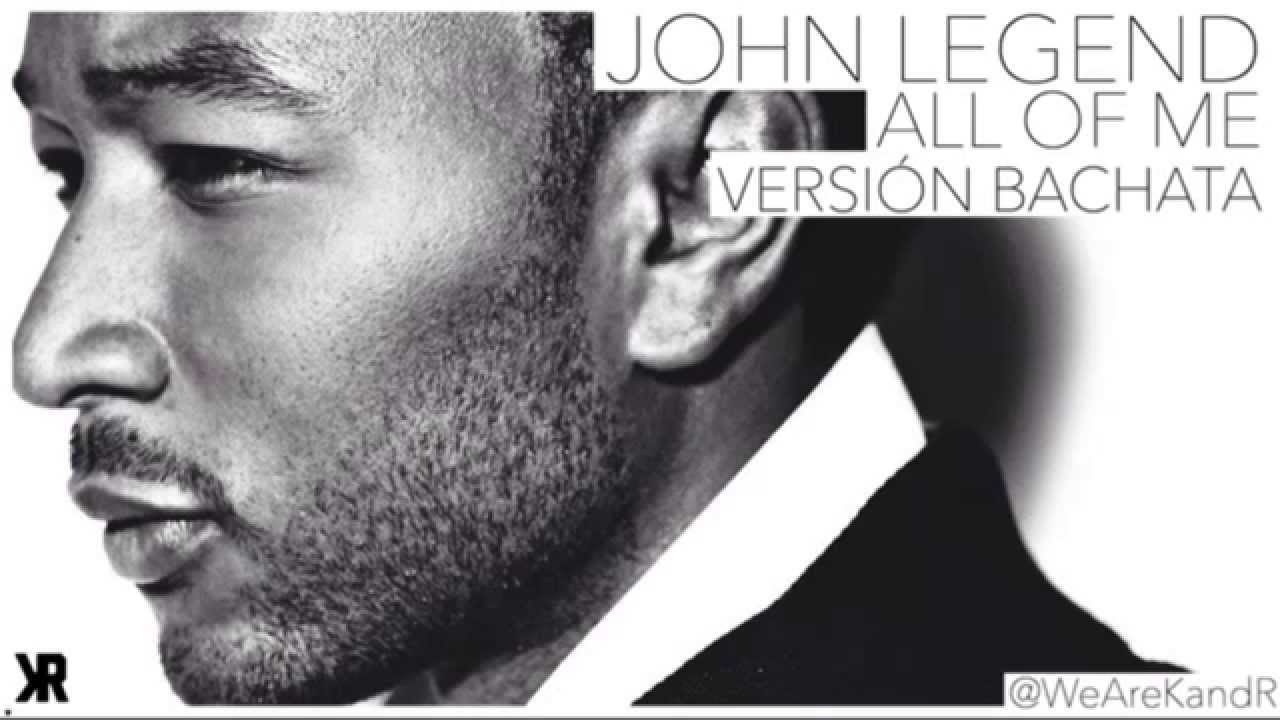 John Legend - All Of Me (Version Bachata) Bachata Nueva ...