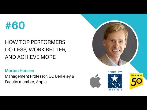 Episode #60 How Top performers do less, work better, and achieve more, Morten Hansen