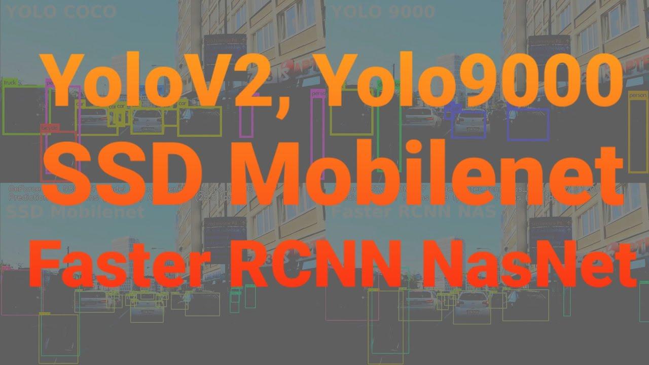 YoloV2, Yolo 9000, SSD Mobilenet, Faster RCNN NasNet comparison