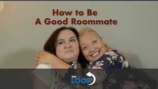 The Loop - How To Be a Good Roommate
