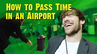How to Pass Time in the Airport (featuring Chris Demarais)
