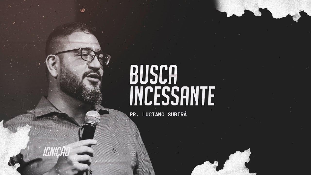 Pr. Luciano Subirá | Busca incessante #ignição18