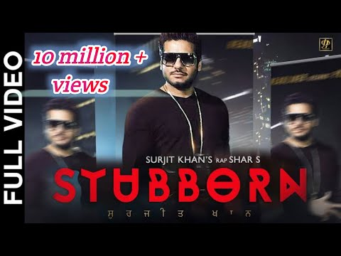 STUBBORN (Full Video) | Surjit Khan Feat Shar S | Ravi RBS | New Punjabi Song 2017