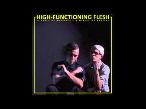 High-Functioning Flesh : A Unity of Miseries - A Misery of Unities [Full Album]