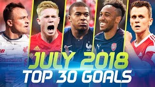 JULY 2018 • Top 30 Goals