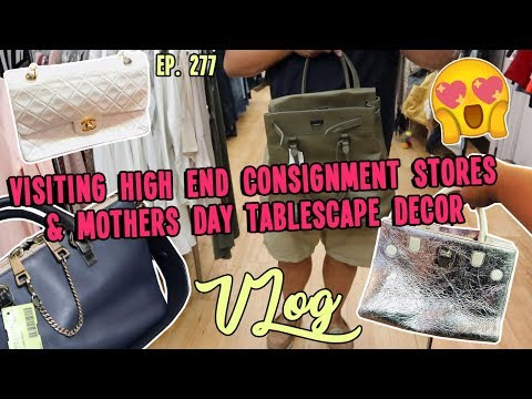 VISITING HIGH END CONSIGNMENT STORES & MOTHERS DAY TABLESCAPE DECOR | VLOG EP. 277