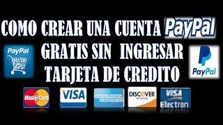 COMO CREAR UNA CUENTA PAYPAL GRATIS SIN TARJETA DE CREDITO /2015 /BIEN EXPLICADO/