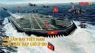 Tàu Sân Bay Việt Nam bất ngờ Cưỡi Mây Đạp Gió Qu,ét sạ,ch quân TRung Quốc ở Biển Đông Việt Nam