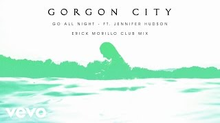 Gorgon City - Go All Night (Erick Morillo Club Mix) ft. Jennifer Hudson