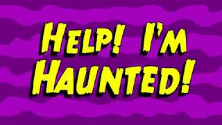 Help! I'm Haunted