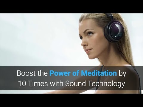 Boost the Power of Meditation by 10 Times with Sound Technology