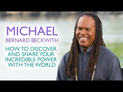 Michael Bernard Beckwith - How to Discover and Share Your Incredible Power With The World