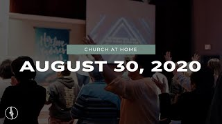 August 30, 2020 | Church at Home | Crossroads Christian Center, Daly City