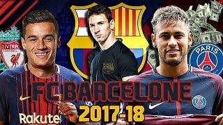 LE FUTUR FC BARCELONE 2017/2018 ?! ADIÓS NEYMAR