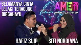 Anugerah MeleTOP ERA 2017: Siti Nordiana & Hafiz Suip - Selamanya Cinta, Lelaki Teragung #AME2017