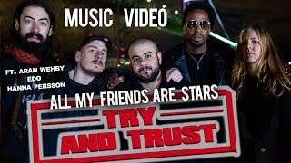 Try and Trust (Official Music Video) | All My Friends Are Stars ft. Hanna Persson, Edo & Aran Wehby
