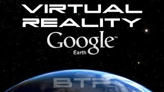Google Earth Virtual Reality - Behold The Future