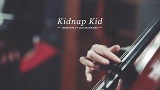 Kidnap Kid Ft. Leo Stannard - Moments