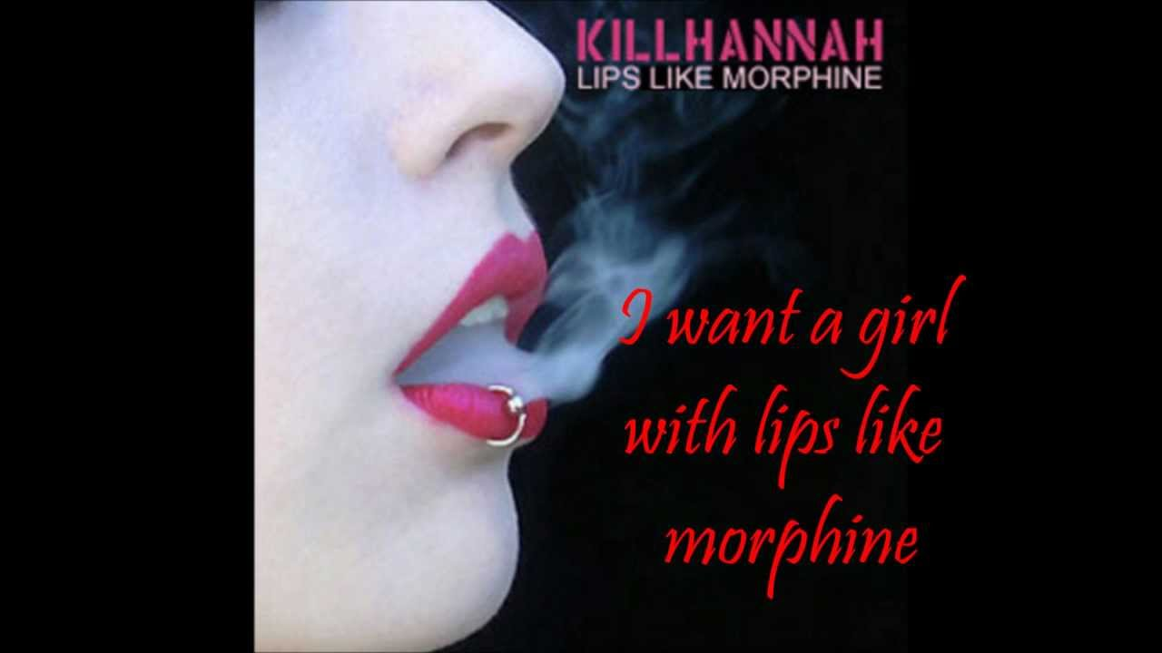 I want a girl with lips like morphine
