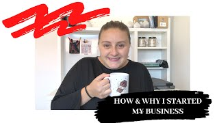 How & Why I Started My Business - My Business Journey So Far