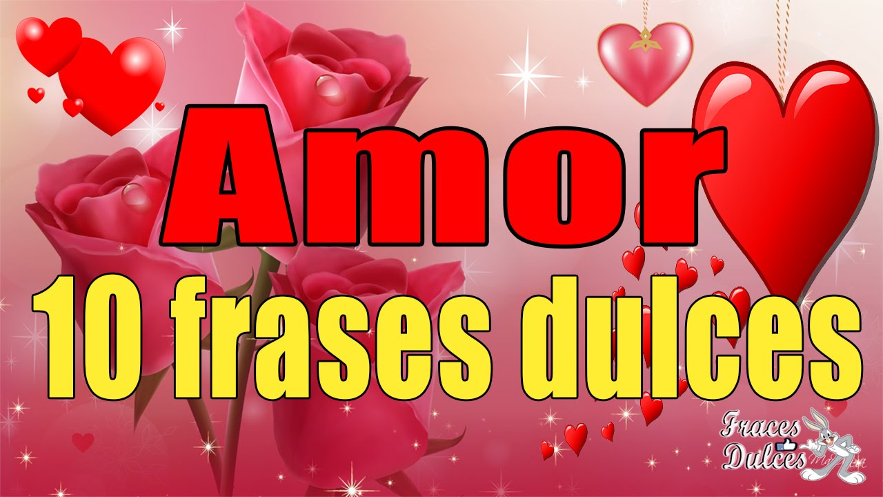 10 Frases Dulces De Amor Frasesdulces Youtube