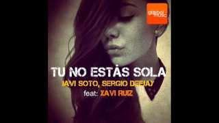 Javi Soto Feat. Sergio Deejay & Xavi Ruiz - Tu No Estas Sola