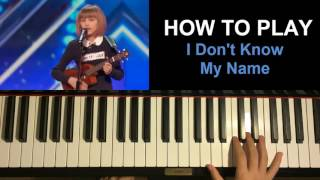 HOW TO PLAY -  I Don't Know My Name - Grace VanderWaal [America's Got Talent]  (Piano Tutorial)