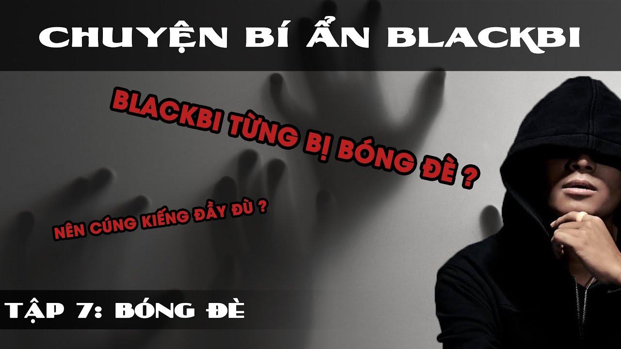 [TẬP 7]: BÓNG ĐÈ | BlackBi và Chuyện Bí Ẩn