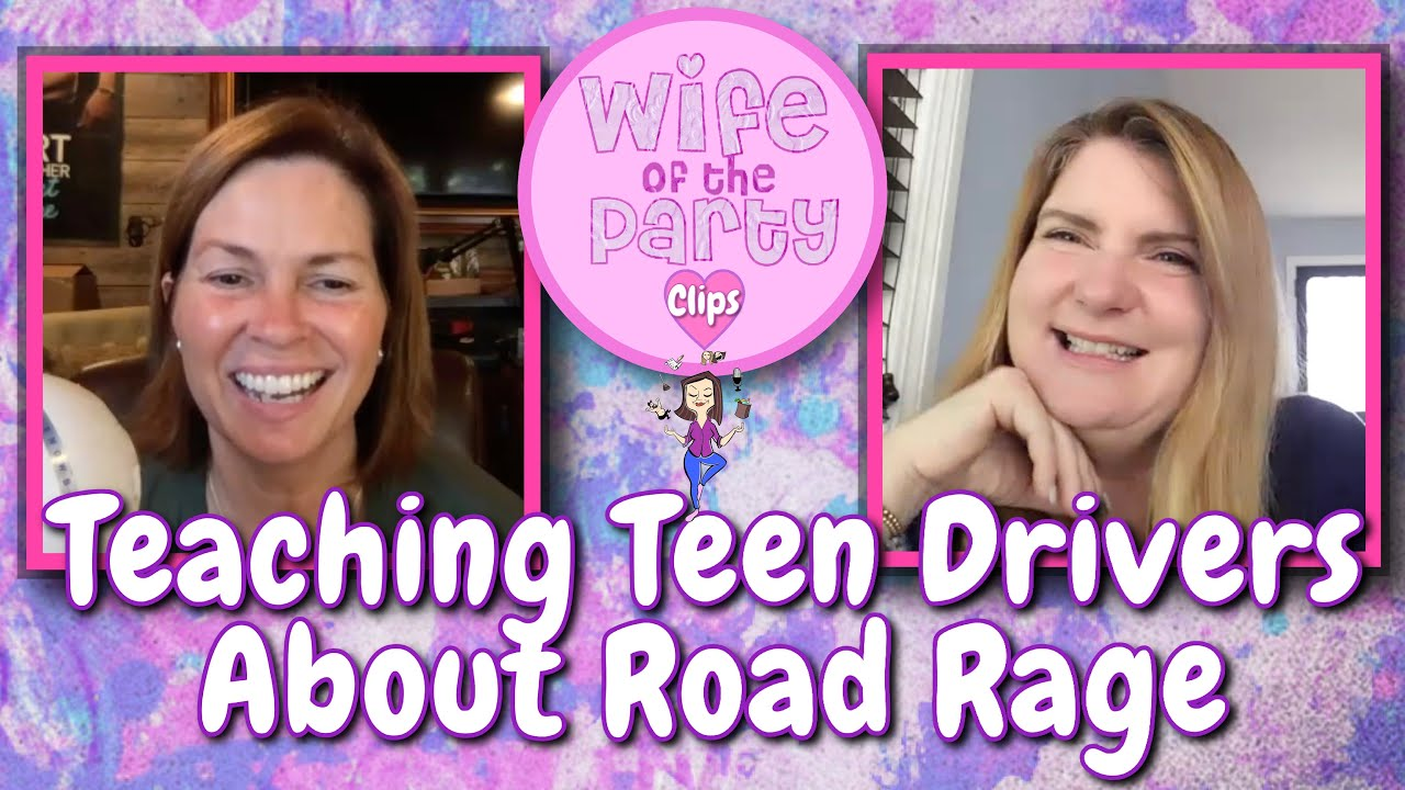 Teaching Teen Drivers about Road Rage - CLIP - Wife of the Party Podcast