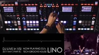 LINO DJ LIVE in VSI [2017 MAY] #PART B (Tech Funky Groove House) / Traktor S8 & D2