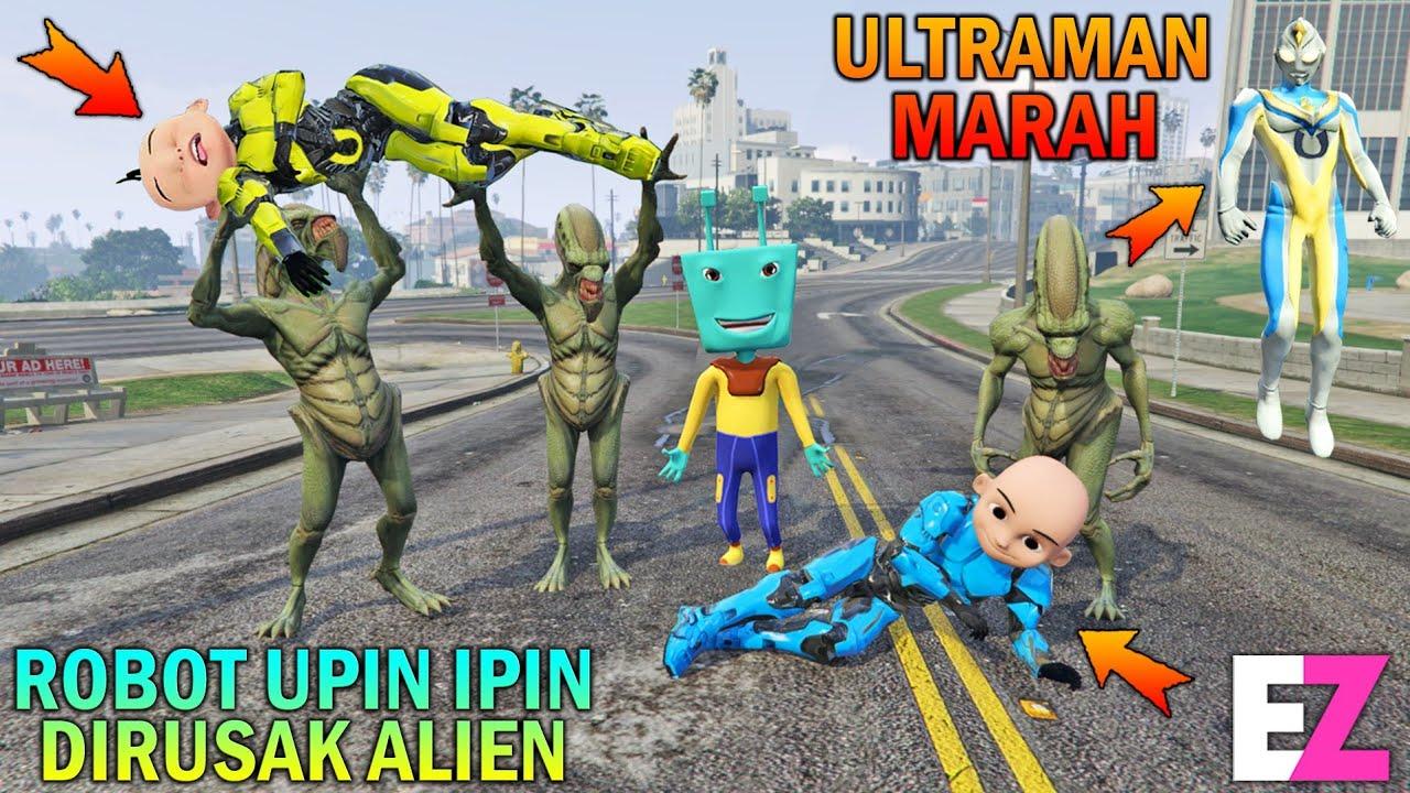 Download ROBOT UPIN IPIN DIRUSAK PASUKAN ALIEN DAN ADUDU, ULTRAMAN MARAH - GTA 5 BOCIL SULTAN