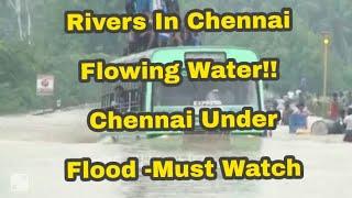 Rivers In Chennai Flowing Water!! - Chennai Under Flood -Must Watch