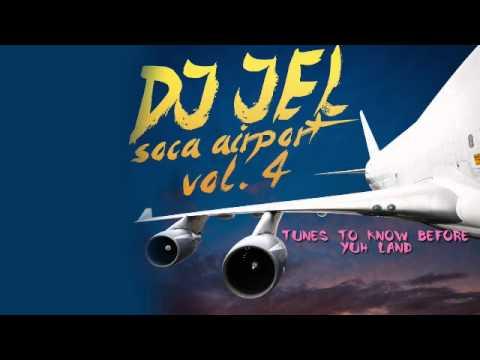 DJ Jel - Soca Airport Vol 4 [TRINIDAD 2014 CARNIVAL SOCA MIX DOWNLOAD]