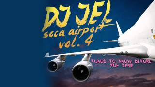 DJ Jel - Soca Airport Vol 4 [TRINIDAD 2014 CARNIVAL SOCA MIX DOWNLOAD]