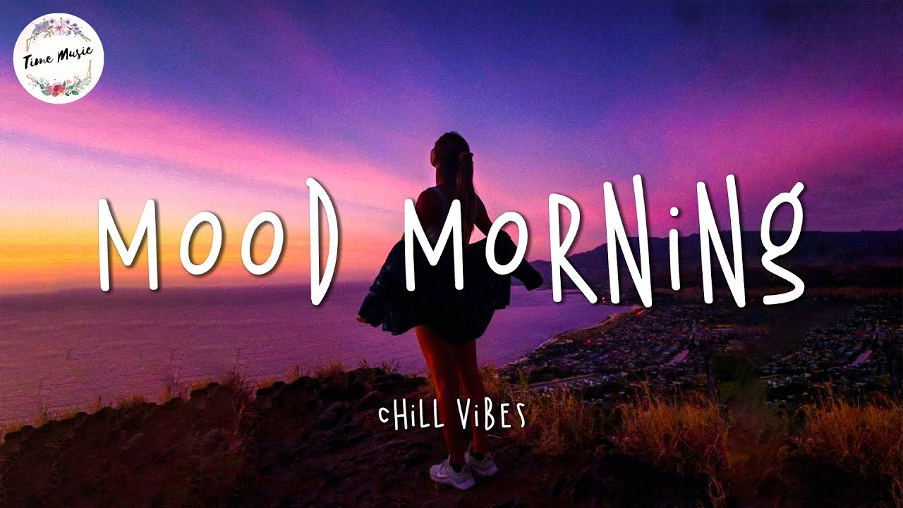 Morning mood songs - Chill Vibes ~ Good mood music playlist chill mix
