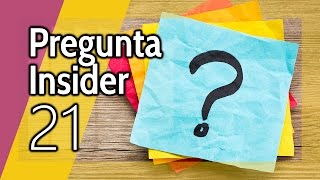 Pregunta Insider 21: Tú preguntas y nosotros respondemos en directo