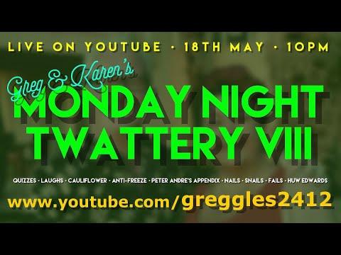 It's GREG & KAREN'S MONDAY NIGHT TWATTERY VIII - LIVE! (Fast forward 2 mins for the starty start)