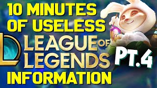 10 Minutes of Useless Information about League of Legends Pt.4!
