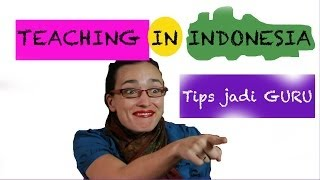 Teaching in Indonesia (Only 95% true)