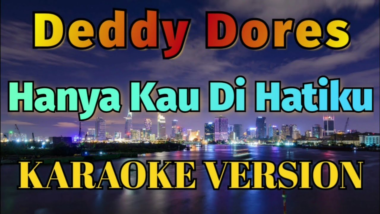 Deddy Dores - Hanya Kau Dihatiku Karaoke