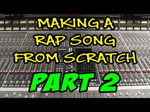 (2017) Making A Rap Song From Scratch - Part 2 -...