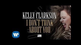 Kelly Clarkson - I Don't Think About You [Official Audio]