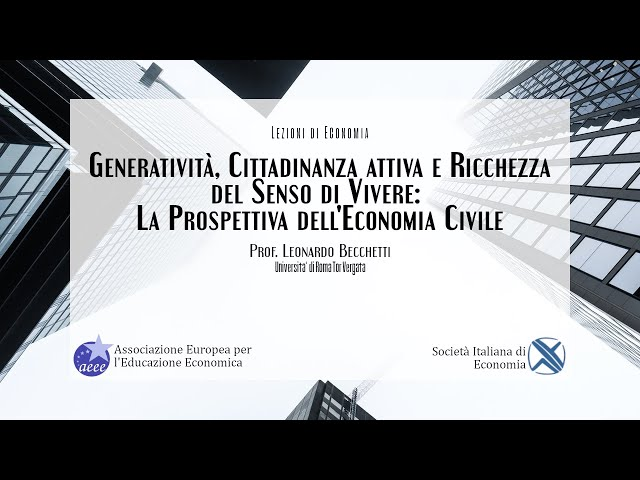 Prof. Leonardo Becchetti (SIE – Univ. Roma Tor Vergata): La prospettiva dell'economia civile