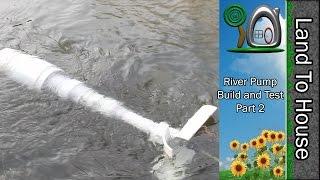River Pump Build and Test Part 2