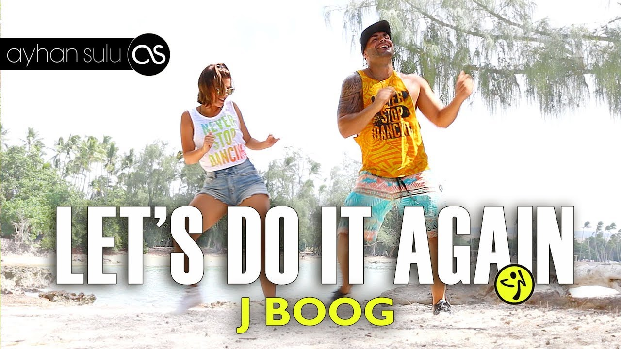 J Boog Lets Do It Again Zumba Lets Do it Again...