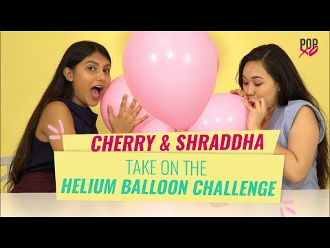 Cherry & Shraddha Take On The Helium Balloon Challenge - POPxo