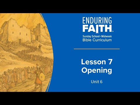 Lesson 7 Opening | Enduring Faith Bible Curriculum | Unit 6
