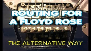 ROUTING FOR A FLOYD ROSE THE ALTERNATIVE WAY